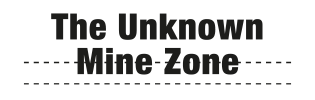 The Unknown Mine Zone